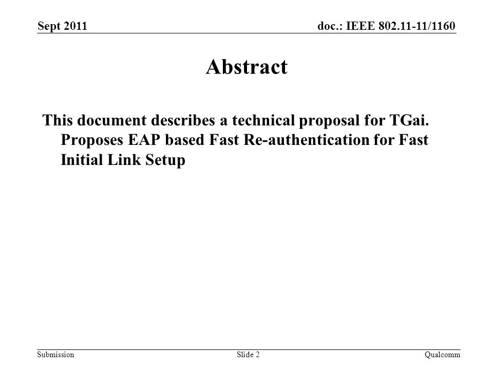 doc.: IEEE 802.11-11/1160 Submission Sept 2011 Slide 2 Abstract This document describes a technical proposal for TGai.