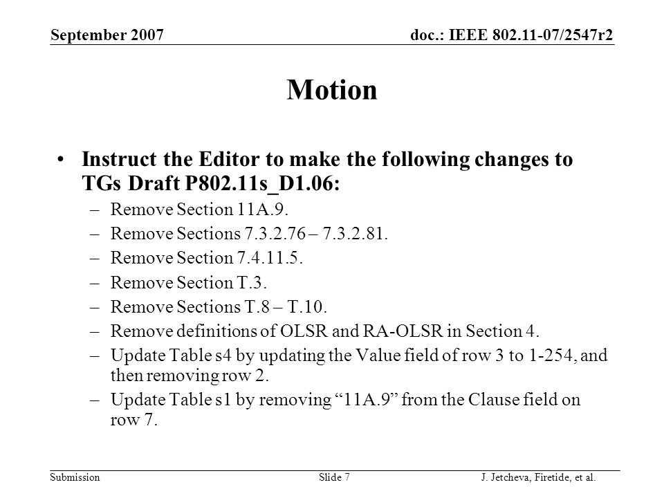 doc.: IEEE 802.11-07/2547r2 Submission Motion Instruct the Editor to make the following changes to TGs Draft P802.11s_D1.06: –Remove Section 11A.9.