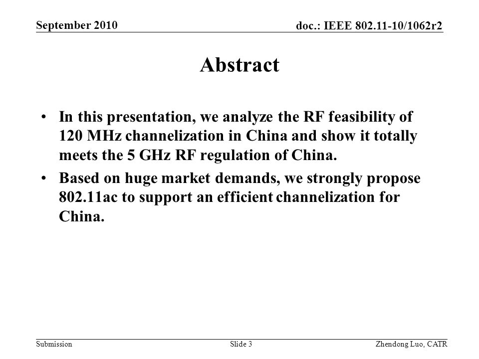 doc.: IEEE 802.11-10/1062r2 Submission Zhendong Luo, CATR September 2010 Abstract In this presentation, we analyze the RF feasibility of 120 MHz channelization in China and show it totally meets the 5 GHz RF regulation of China.