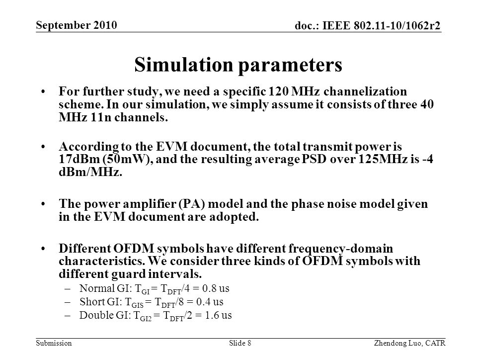 doc.: IEEE 802.11-10/1062r2 Submission Zhendong Luo, CATR September 2010 Simulation parameters For further study, we need a specific 120 MHz channelization scheme.