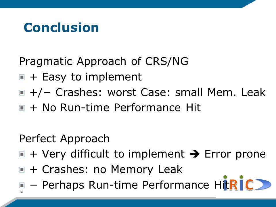 Conclusion Pragmatic Approach of CRS/NG + Easy to implement +/− Crashes: worst Case: small Mem.