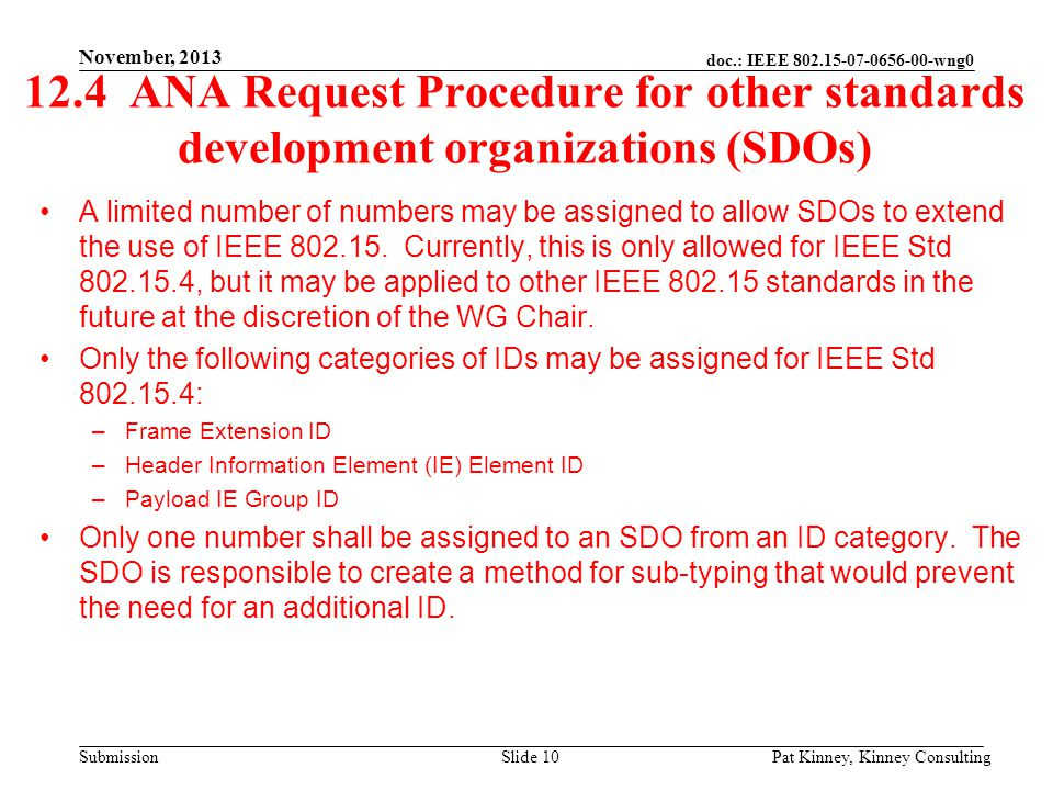 doc.: IEEE 802.15-07-0656-00-wng0 Submission 12.4 ANA Request Procedure for other standards development organizations (SDOs) A limited number of numbers may be assigned to allow SDOs to extend the use of IEEE 802.15.