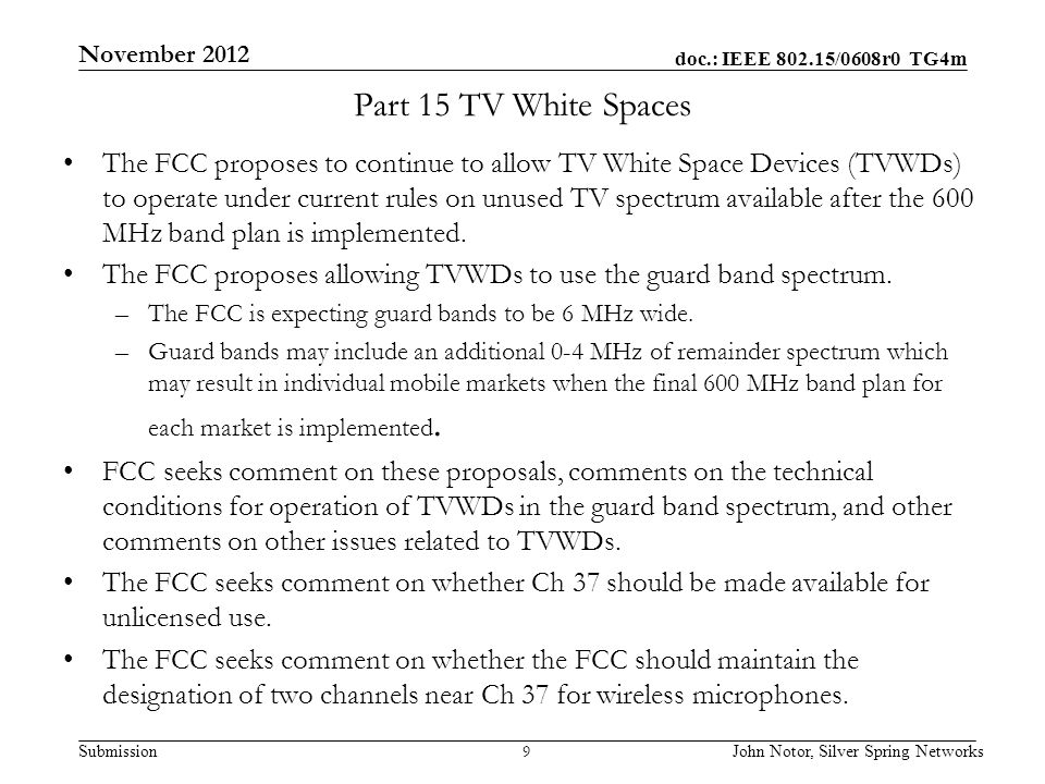 doc.: IEEE 802.15/0608r0 TG4m Submission Part 15 TV White Spaces The FCC proposes to continue to allow TV White Space Devices (TVWDs) to operate under current rules on unused TV spectrum available after the 600 MHz band plan is implemented.