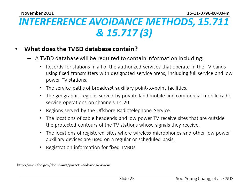 15-11-0796-00-004m Soo-Young Chang, et al, CSUS November 2011 INTERFERENCE AVOIDANCE METHODS, 15.711 & 15.717 (3) What does the TVBD database contain.