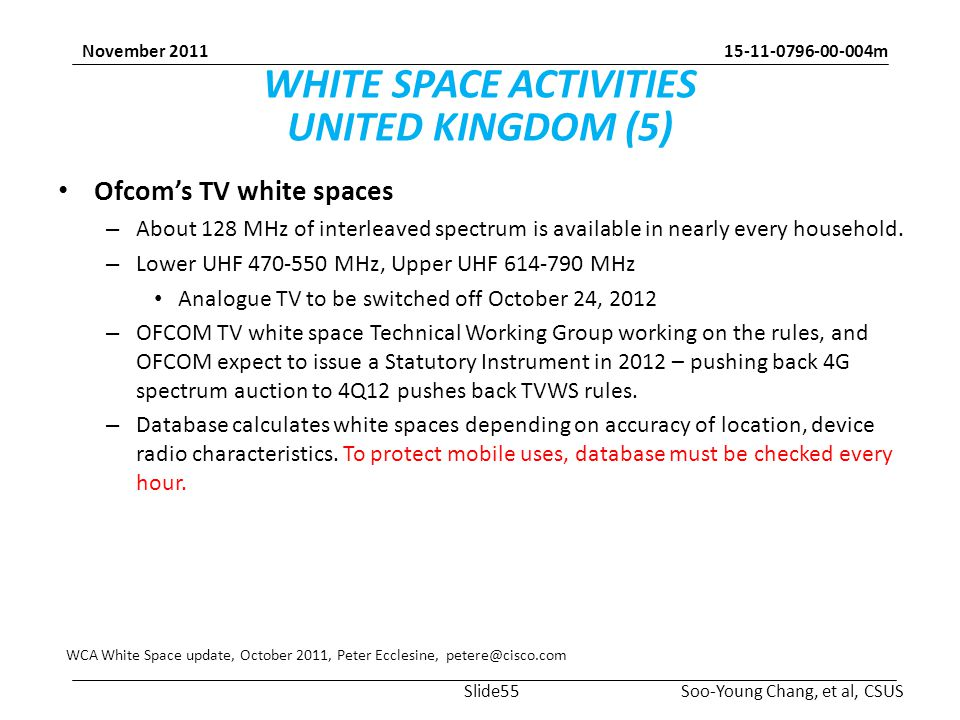 15-11-0796-00-004m Soo-Young Chang, et al, CSUS November 2011 WHITE SPACE ACTIVITIES UNITED KINGDOM (5) Ofcom's TV white spaces – About 128 MHz of interleaved spectrum is available in nearly every household.