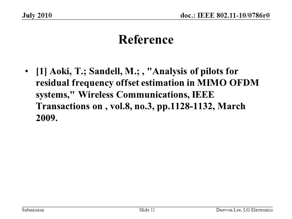 doc.: IEEE /0786r0 Submission Reference [1] Aoki, T.; Sandell, M.;, Analysis of pilots for residual frequency offset estimation in MIMO OFDM systems, Wireless Communications, IEEE Transactions on, vol.8, no.3, pp , March 2009.