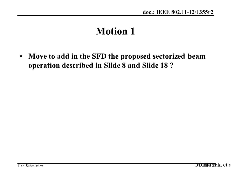 doc.: IEEE /1355r2 11ah Submission Motion 1 Move to add in the SFD the proposed sectorized beam operation described in Slide 8 and Slide 18 .