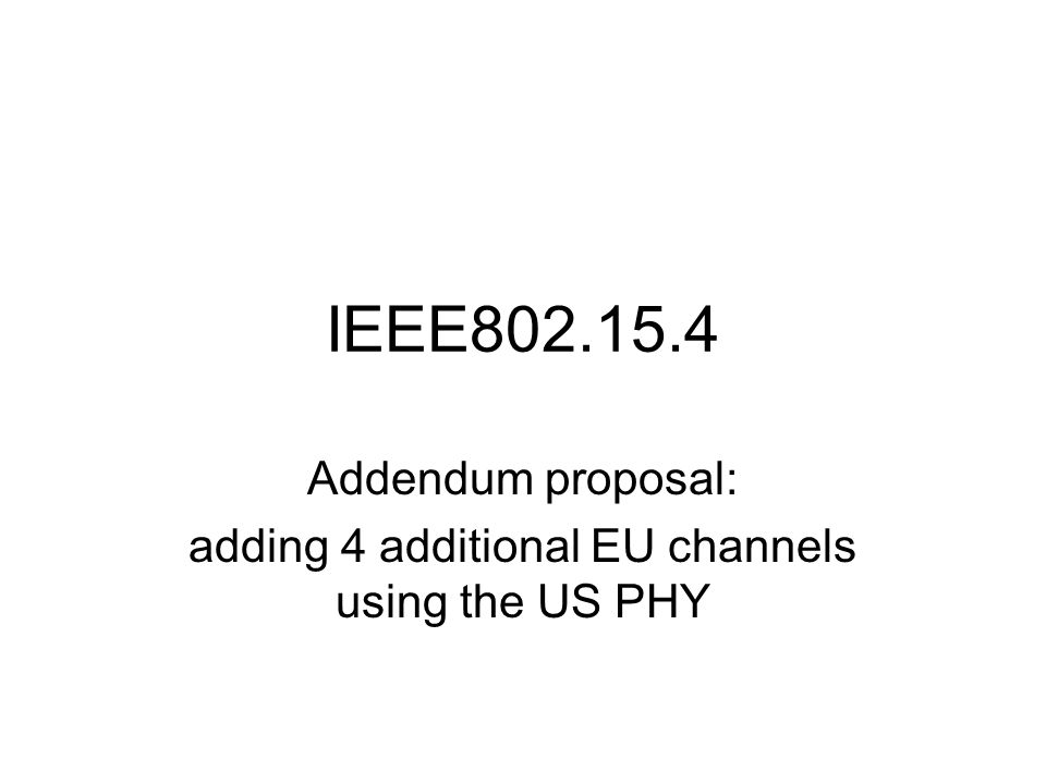 IEEE802.15.4 Addendum proposal: adding 4 additional EU channels using the US PHY
