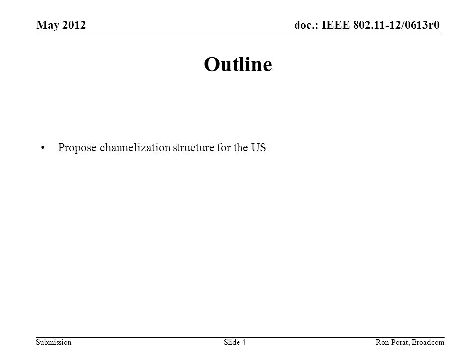doc.: IEEE /0613r0 Submission May 2012 Ron Porat, Broadcom Outline Propose channelization structure for the US Slide 4