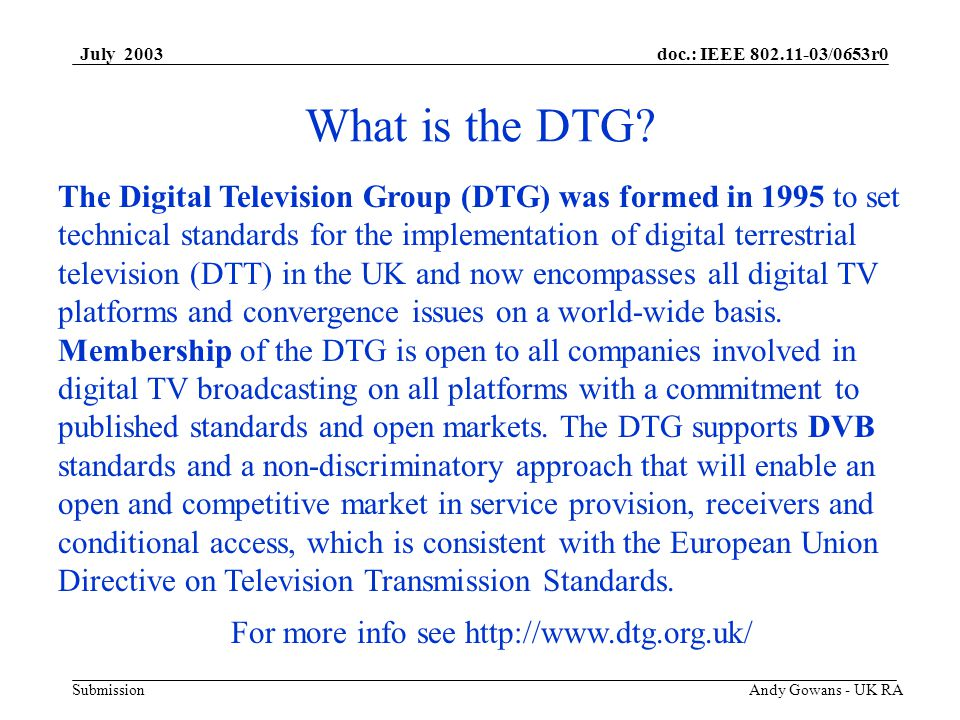 doc.: IEEE 802.11-03/0653r0 Submission July 2003 Andy Gowans - UK RA What is the DTG.