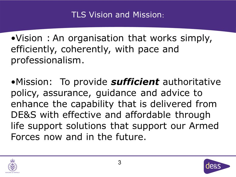 TLS Vision and Mission : Vision : An organisation that works simply, efficiently, coherently, with pace and professionalism.