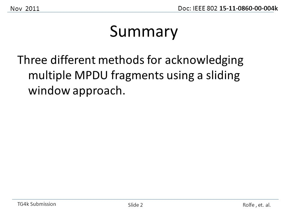 Doc: IEEE 802 15-11-0860-00-004k TG4k Submission Summary Three different methods for acknowledging multiple MPDU fragments using a sliding window approach.