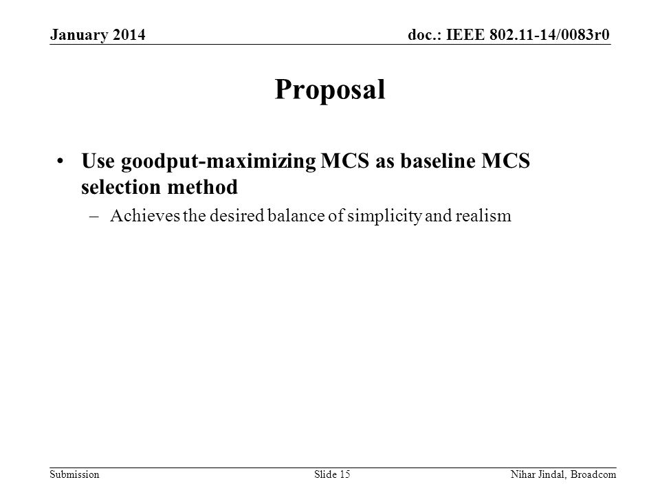 doc.: IEEE /0083r0 Submission Proposal Use goodput-maximizing MCS as baseline MCS selection method –Achieves the desired balance of simplicity and realism January 2014 Nihar Jindal, BroadcomSlide 15