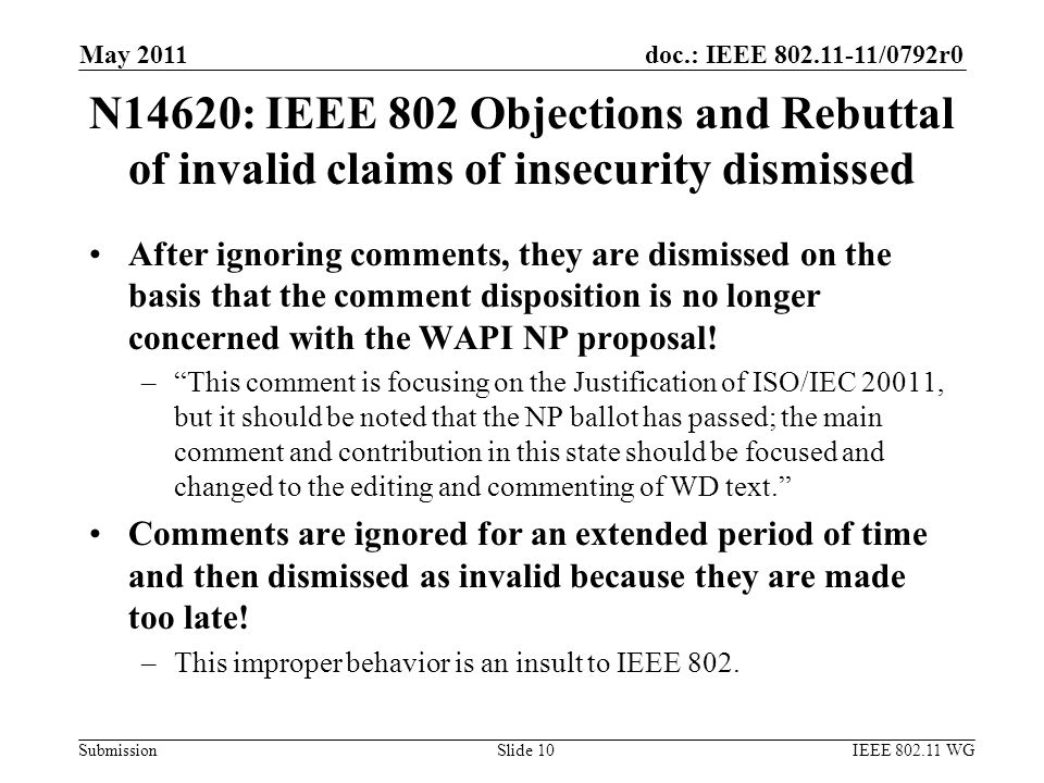 doc.: IEEE 802.11-11/0792r0 Submission N14620: IEEE 802 Objections and Rebuttal of invalid claims of insecurity dismissed After ignoring comments, they are dismissed on the basis that the comment disposition is no longer concerned with the WAPI NP proposal.