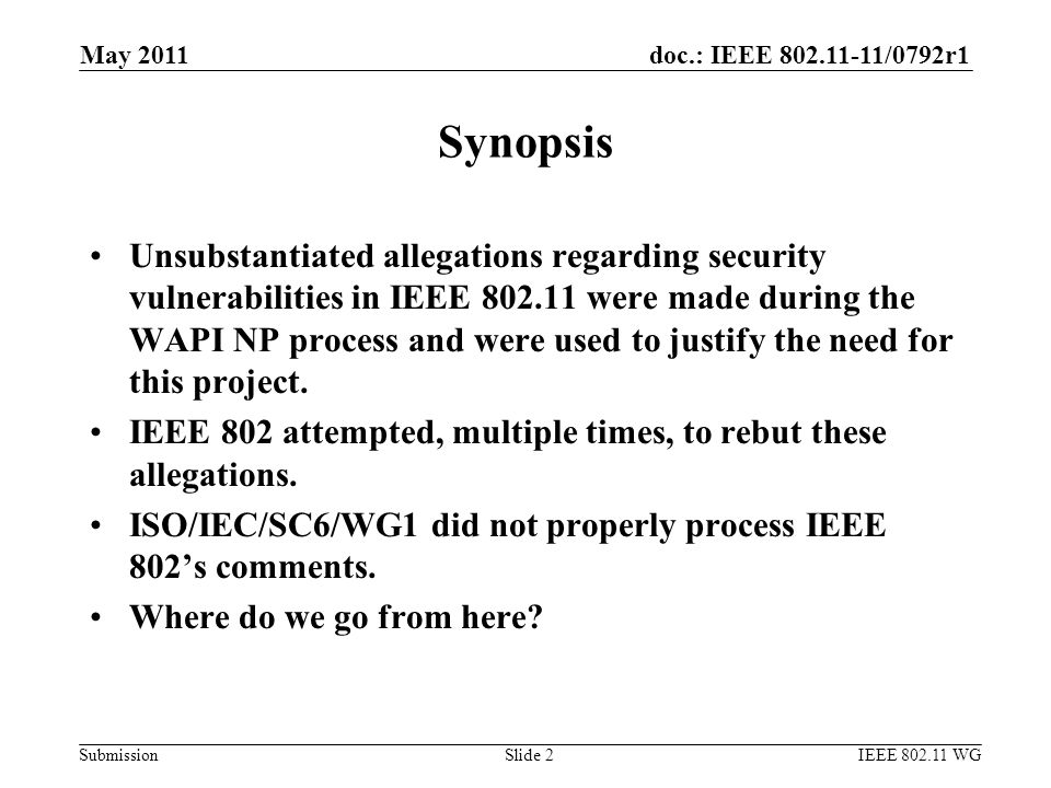 doc.: IEEE 802.11-11/0792r1 Submission Unsubstantiated allegations regarding security vulnerabilities in IEEE 802.11 were made during the WAPI NP process and were used to justify the need for this project.