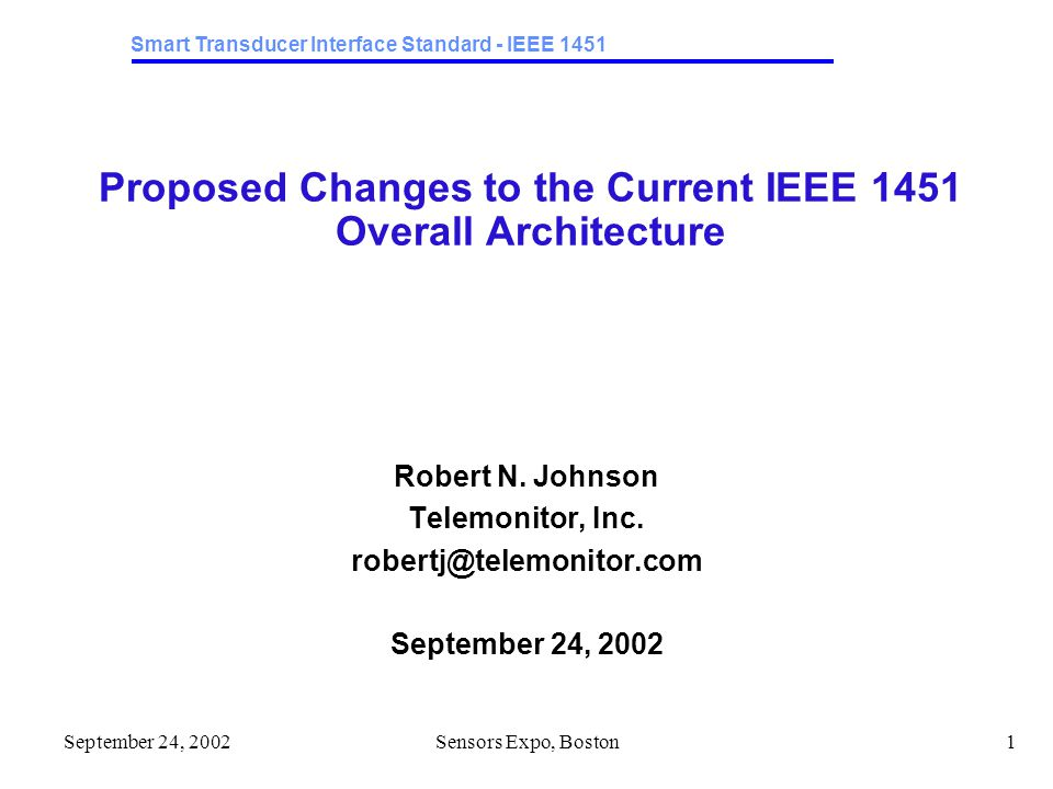 Smart Transducer Interface Standard - IEEE 1451 September 24, 2002Sensors Expo, Boston1 Proposed Changes to the Current IEEE 1451 Overall Architecture Robert N.