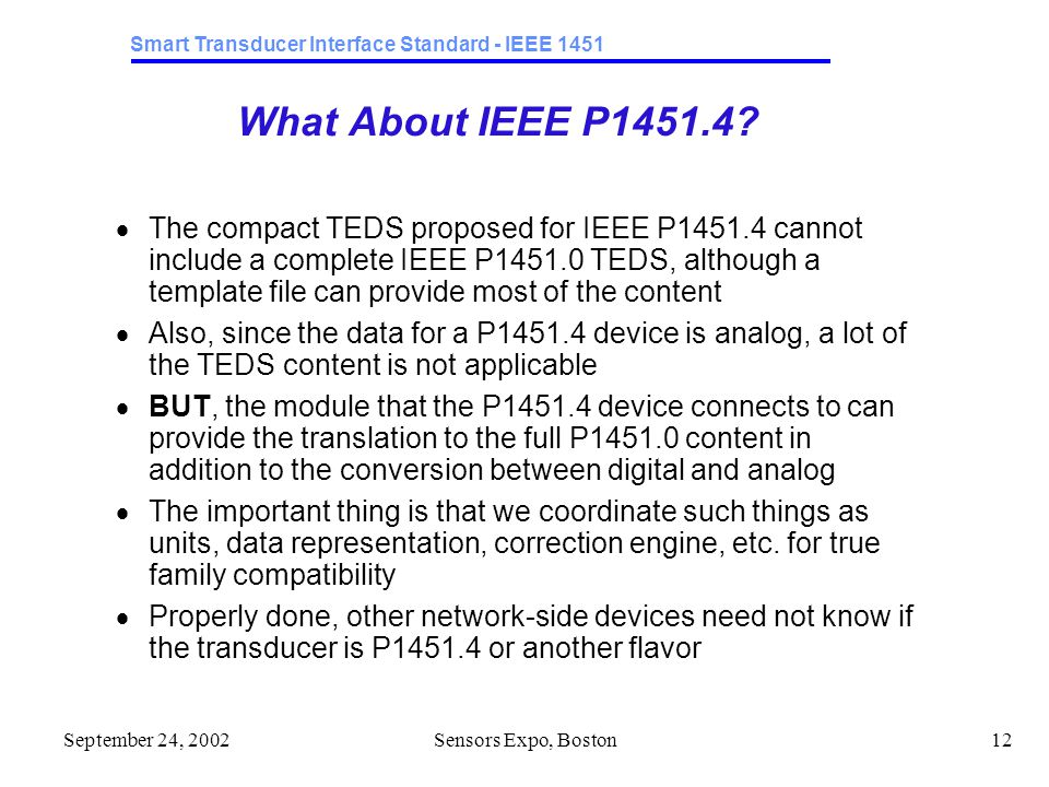 Smart Transducer Interface Standard - IEEE 1451 September 24, 2002Sensors Expo, Boston12 What About IEEE P1451.4.