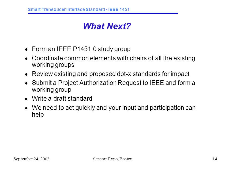 Smart Transducer Interface Standard - IEEE 1451 September 24, 2002Sensors Expo, Boston14 What Next.