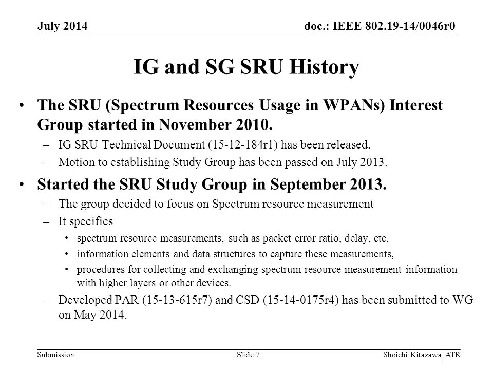 doc.: IEEE /0046r0 Submission IG and SG SRU History The SRU (Spectrum Resources Usage in WPANs) Interest Group started in November 2010.