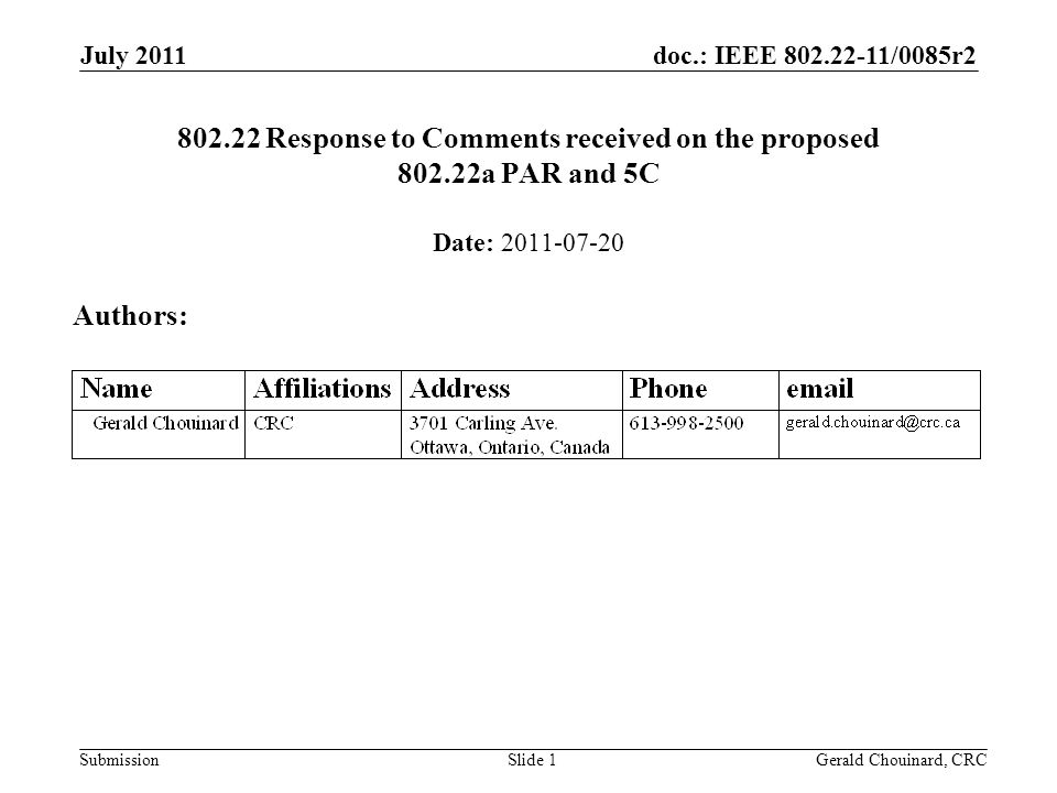 doc.: IEEE /0085r2 Submission July 2011 Gerald Chouinard, CRCSlide Response to Comments received on the proposed a PAR and 5C Date: Authors: