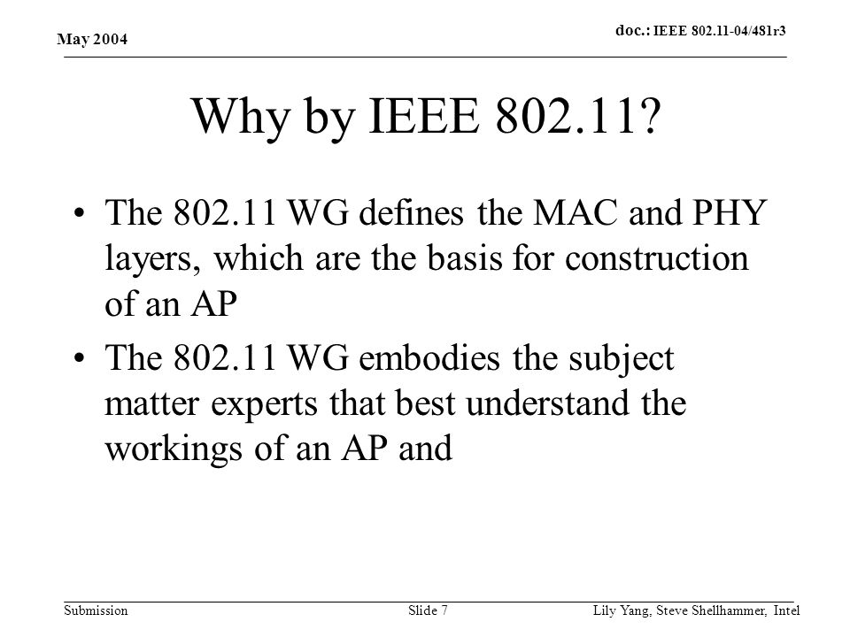 doc.: IEEE 802.11-04/481r3 Submission May 2004 Lily Yang, Steve Shellhammer, IntelSlide 7 Why by IEEE 802.11.