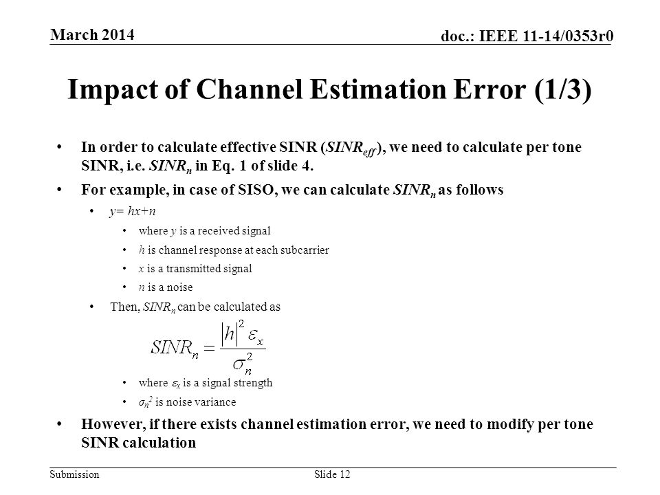 Submission doc.: IEEE 11-14/0353r0 Impact of Channel Estimation Error (1/3) In order to calculate effective SINR (SINR eff ), we need to calculate per tone SINR, i.e.