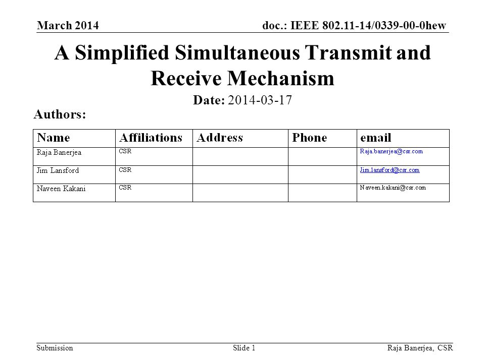 doc.: IEEE 802.11-14/0339-00-0hew Submission March 2014 Raja Banerjea, CSRSlide 1 A Simplified Simultaneous Transmit and Receive Mechanism Date: 2014-03-17 Authors: