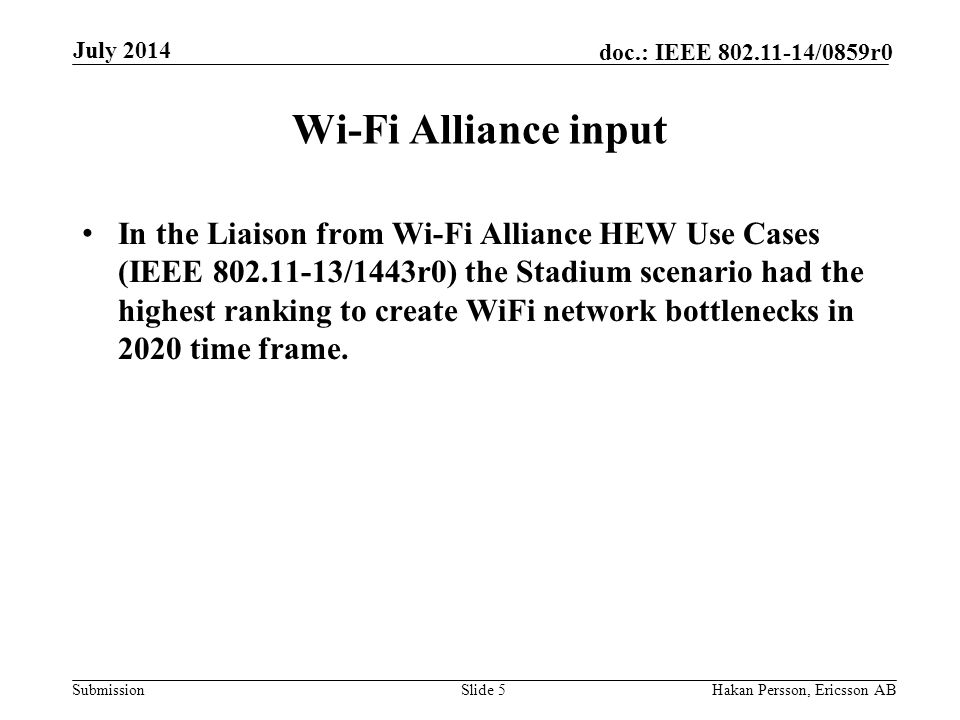 Submission doc.: IEEE /0859r0 Wi-Fi Alliance input In the Liaison from Wi-Fi Alliance HEW Use Cases (IEEE /1443r0) the Stadium scenario had the highest ranking to create WiFi network bottlenecks in 2020 time frame.