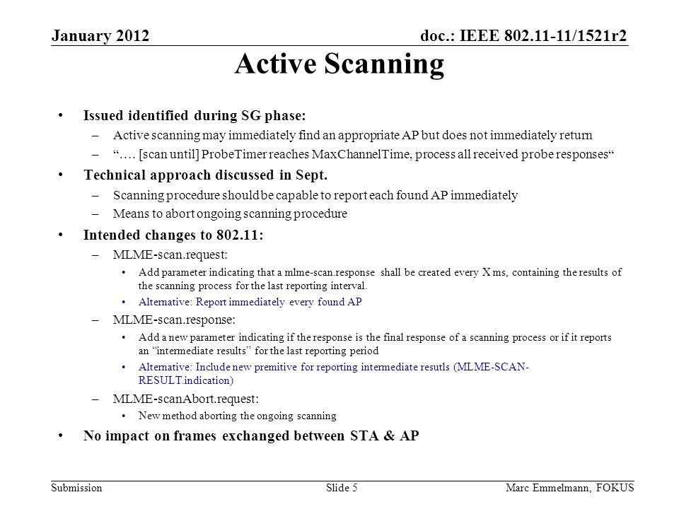 doc.: IEEE /1521r2 Submission Active Scanning Issued identified during SG phase: –Active scanning may immediately find an appropriate AP but does not immediately return – ….
