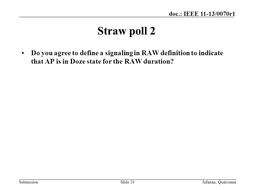 Submission doc.: IEEE 11-13/0070r1 Straw poll 2 Do you agree to define a signaling in RAW definition to indicate that AP is in Doze state for the RAW duration.