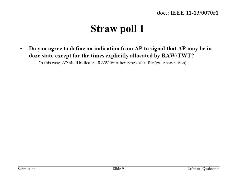 Submission doc.: IEEE 11-13/0070r1 Straw poll 1 Do you agree to define an indication from AP to signal that AP may be in doze state except for the times explicitly allocated by RAW/TWT.