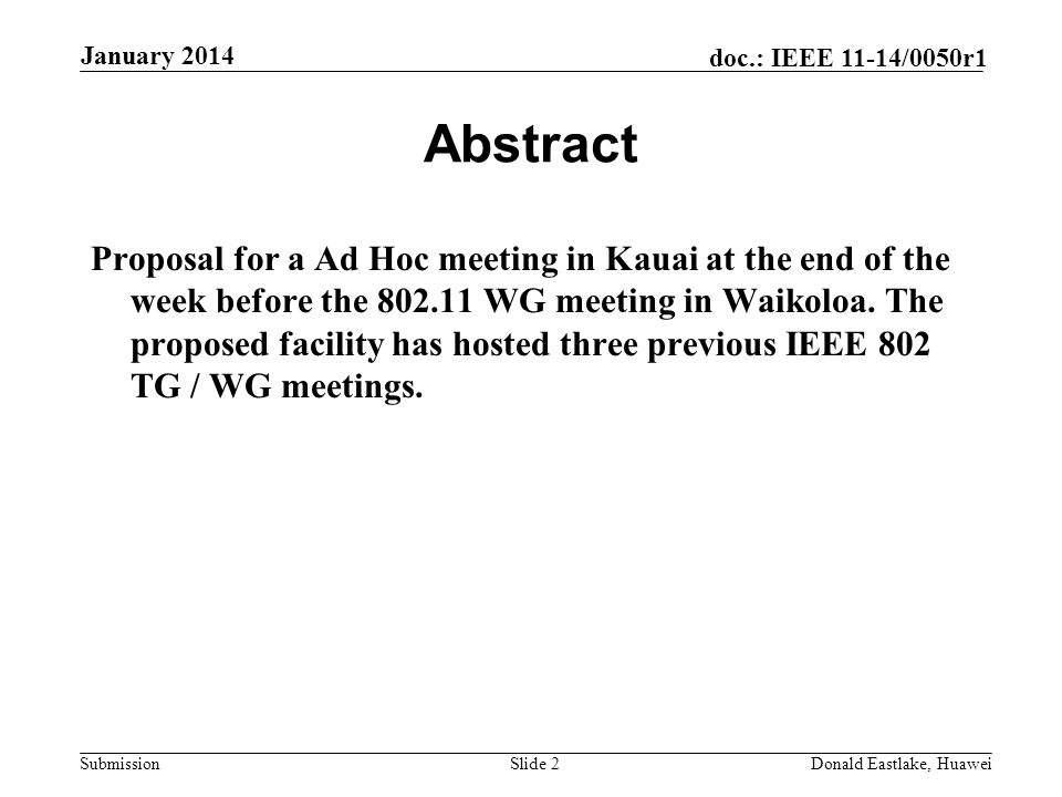 Submission doc.: IEEE 11-14/0050r1 January 2014 Donald Eastlake, HuaweiSlide 2 Abstract Proposal for a Ad Hoc meeting in Kauai at the end of the week before the 802.11 WG meeting in Waikoloa.