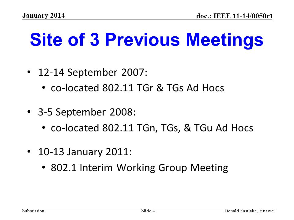 Submission doc.: IEEE 11-14/0050r1 Site of 3 Previous Meetings 12-14 September 2007: co-located 802.11 TGr & TGs Ad Hocs 3-5 September 2008: co-located 802.11 TGn, TGs, & TGu Ad Hocs 10-13 January 2011: 802.1 Interim Working Group Meeting Slide 4Donald Eastlake, Huawei January 2014