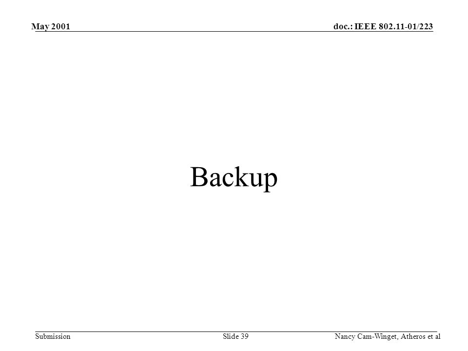 doc.: IEEE 802.11-01/223 Submission May 2001 Nancy Cam-Winget, Atheros et alSlide 39 Backup
