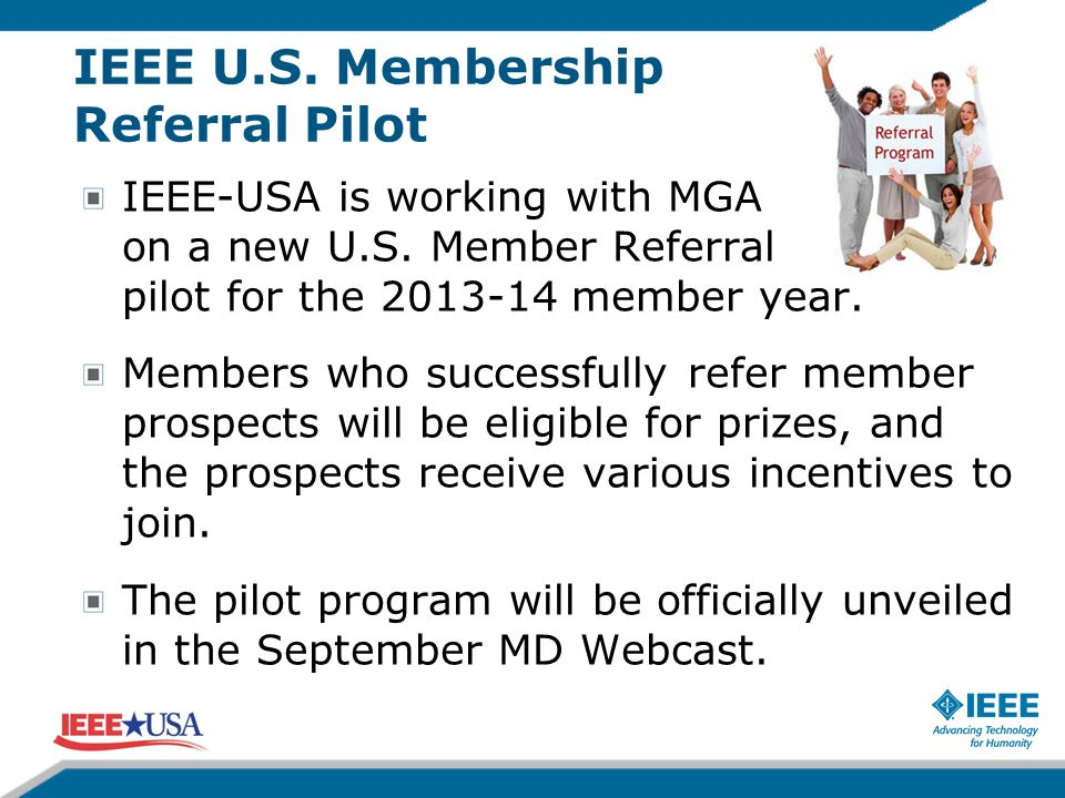 IEEE U.S. Membership Referral Pilot IEEE-USA is working with MGA on a new U.S.