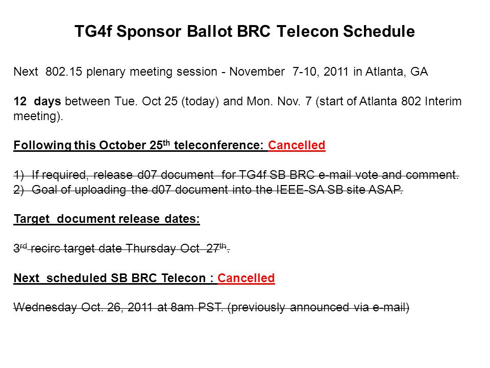 TG4f Sponsor Ballot BRC Telecon Schedule Next 802.15 plenary meeting session - November 7-10, 2011 in Atlanta, GA 12 days between Tue.