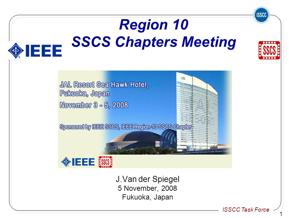 ISSCC Task Force 1 Region 10 SSCS Chapters Meeting J.Van der Spiegel 5 November, 2008 Fukuoka, Japan