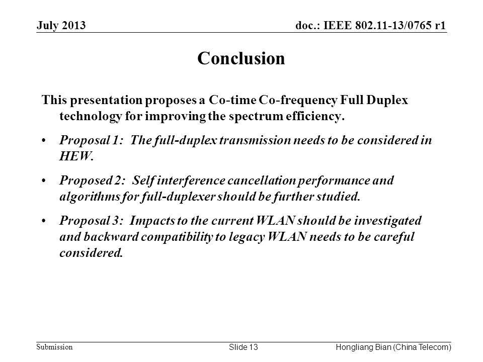 doc.: IEEE 802.11-13/0765 r1 Submission Conclusion July 2013 This presentation proposes a Co-time Co-frequency Full Duplex technology for improving the spectrum efficiency.