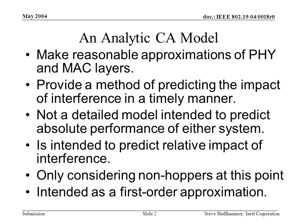 doc.: IEEE /0018r0 Submission May 2004 Steve Shellhammer, Intel CorporationSlide 2 An Analytic CA Model Make reasonable approximations of PHY and MAC layers.