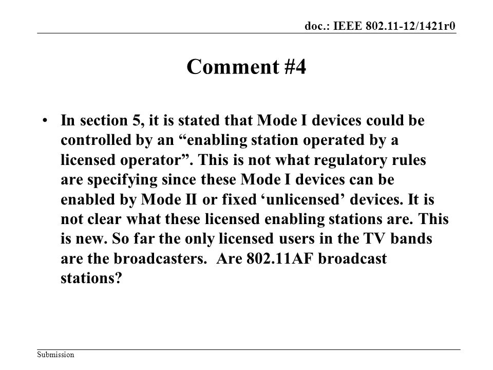 doc.: IEEE 802.11-12/1421r0 Submission Comment #4 In section 5, it is stated that Mode I devices could be controlled by an enabling station operated by a licensed operator .
