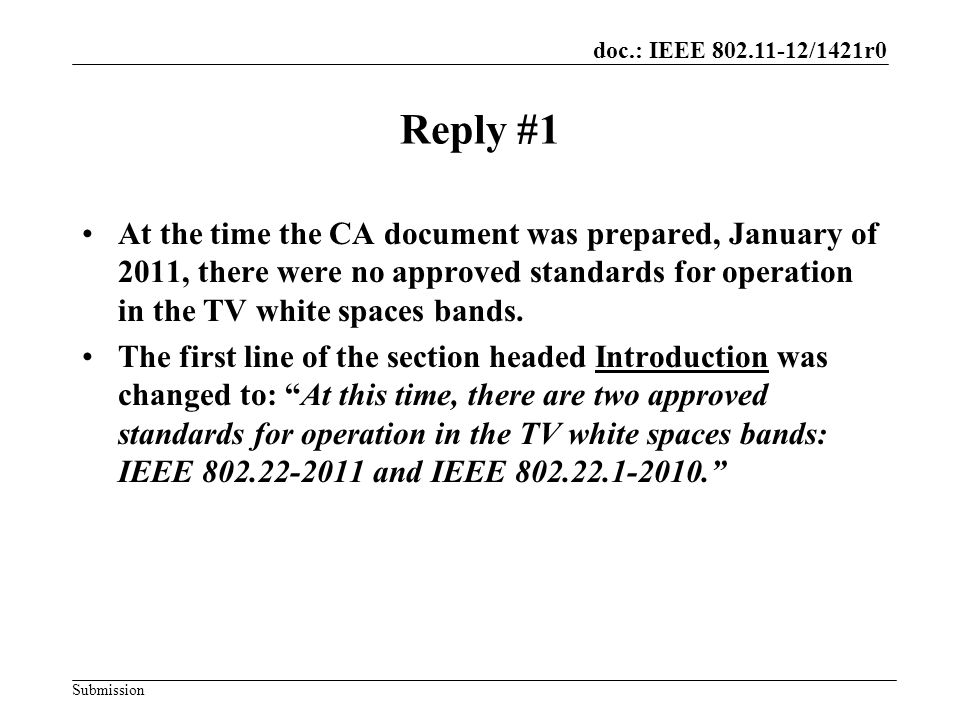 doc.: IEEE 802.11-12/1421r0 Submission Reply #1 At the time the CA document was prepared, January of 2011, there were no approved standards for operation in the TV white spaces bands.