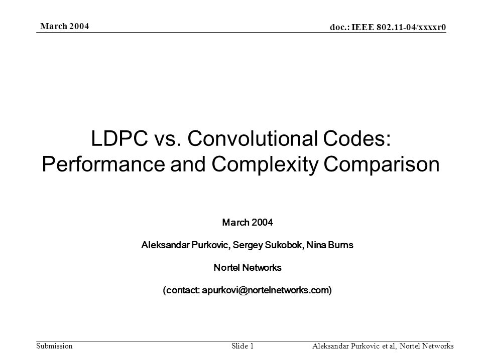 doc.: IEEE 802.11-04/xxxxr0 Submission March 2004 Aleksandar Purkovic et al, Nortel NetworksSlide 1 LDPC vs.