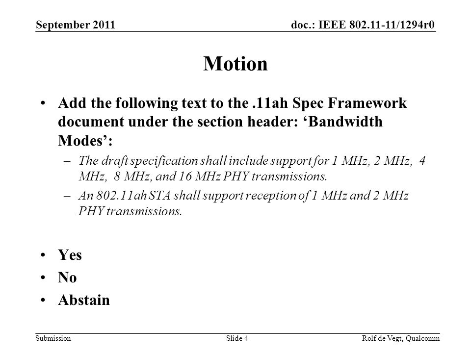 doc.: IEEE /1294r0 Submission Motion Add the following text to the.11ah Spec Framework document under the section header: 'Bandwidth Modes': –The draft specification shall include support for 1 MHz, 2 MHz, 4 MHz, 8 MHz, and 16 MHz PHY transmissions.