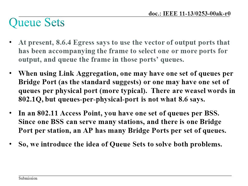 Submission doc.: IEEE 11-13/0253-00ak-r0 At present, 8.6.4 Egress says to use the vector of output ports that has been accompanying the frame to select one or more ports for output, and queue the frame in those ports' queues.