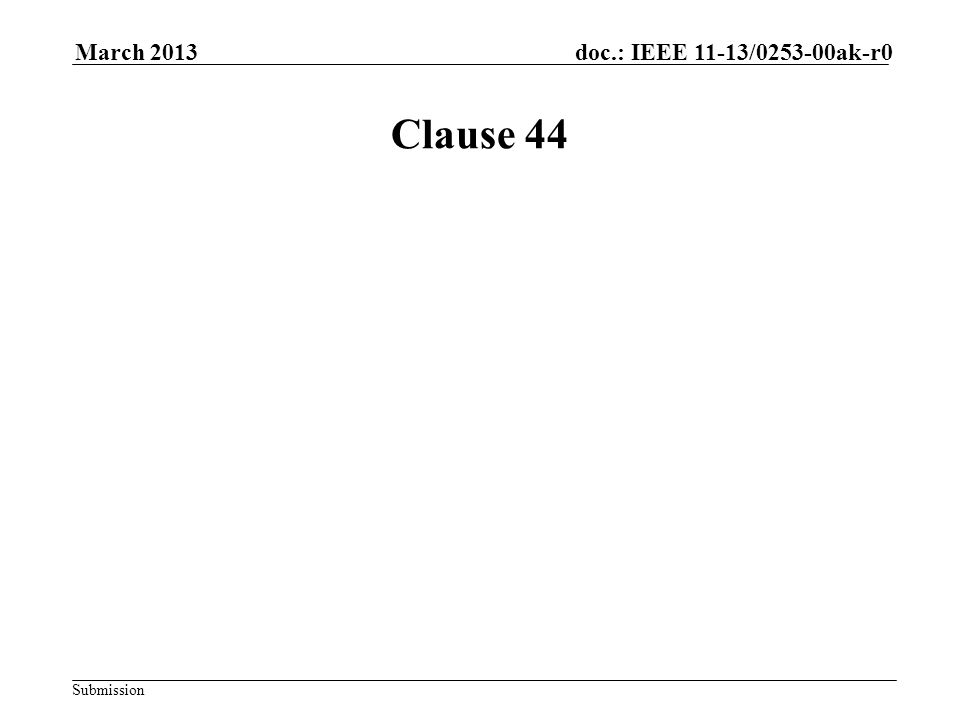 Submission doc.: IEEE 11-13/0253-00ak-r0March 2013 Clause 44