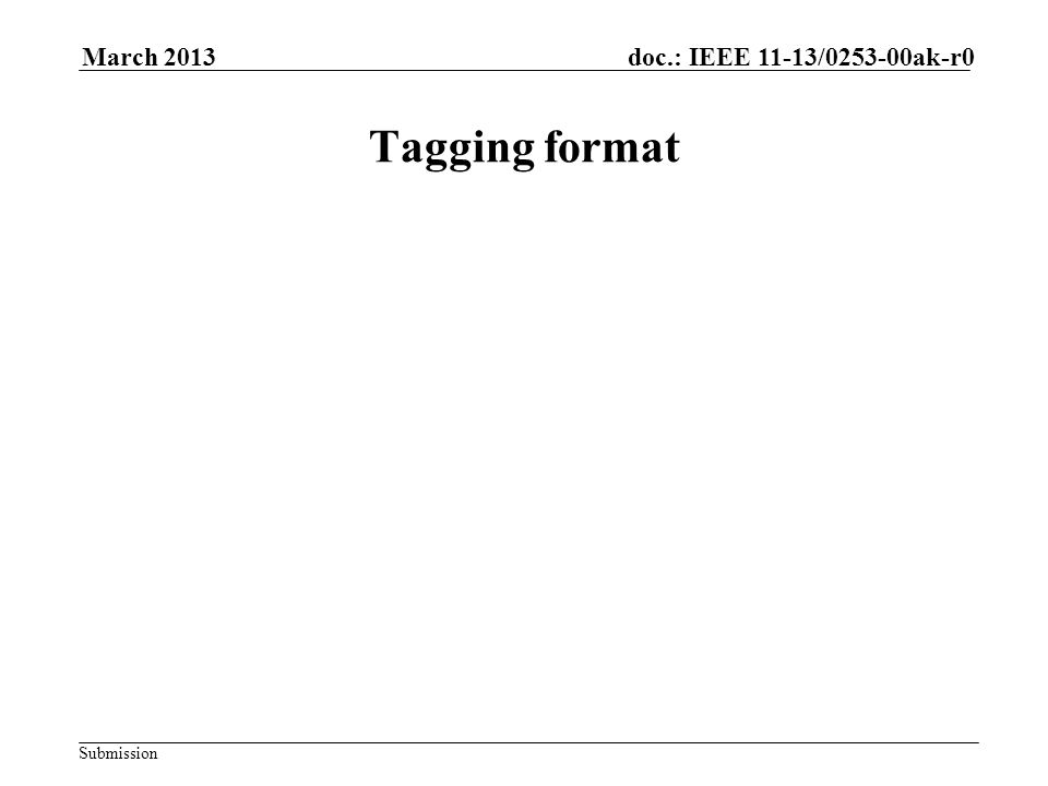 Submission doc.: IEEE 11-13/0253-00ak-r0March 2013 Tagging format