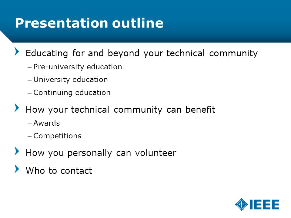 12-CRS-0106 REVISED 8 FEB 2013 Presentation outline Educating for and beyond your technical community –Pre-university education –University education –Continuing education How your technical community can benefit –Awards –Competitions How you personally can volunteer Who to contact