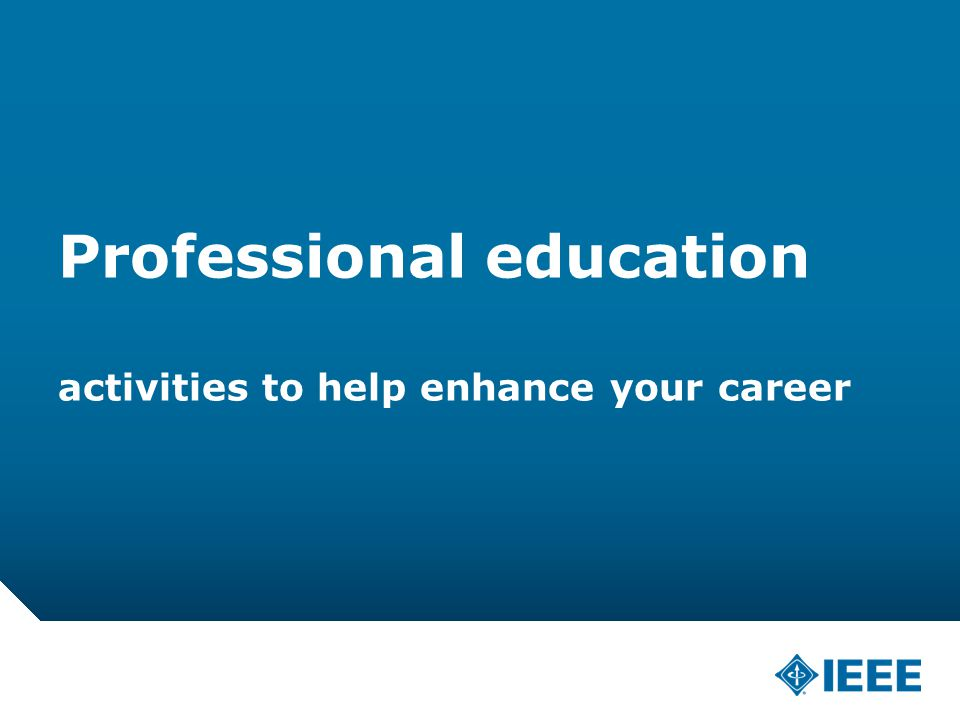 12-CRS-0106 REVISED 8 FEB 2013 Professional education activities to help enhance your career