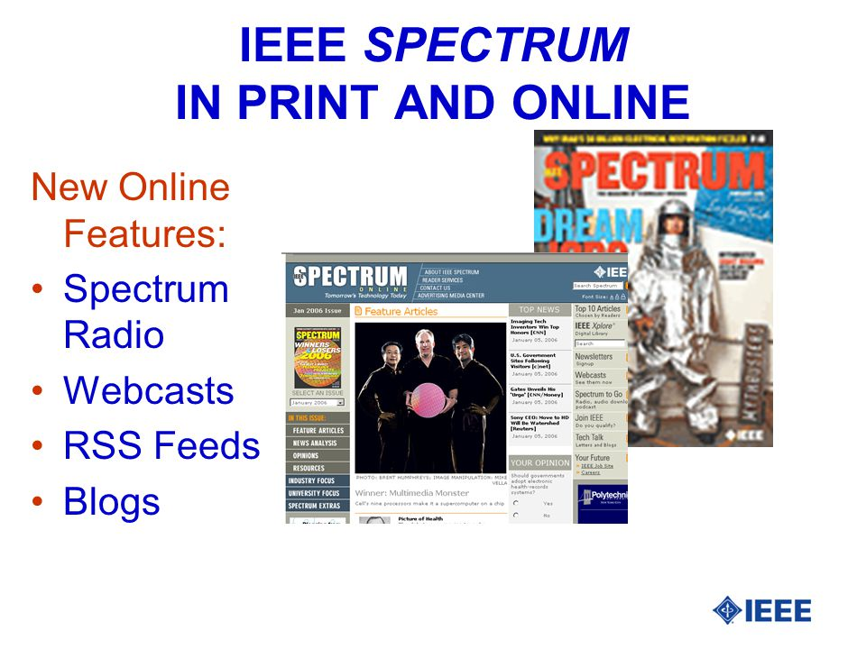 IEEE SPECTRUM IN PRINT AND ONLINE New Online Features: Spectrum Radio Webcasts RSS Feeds Blogs