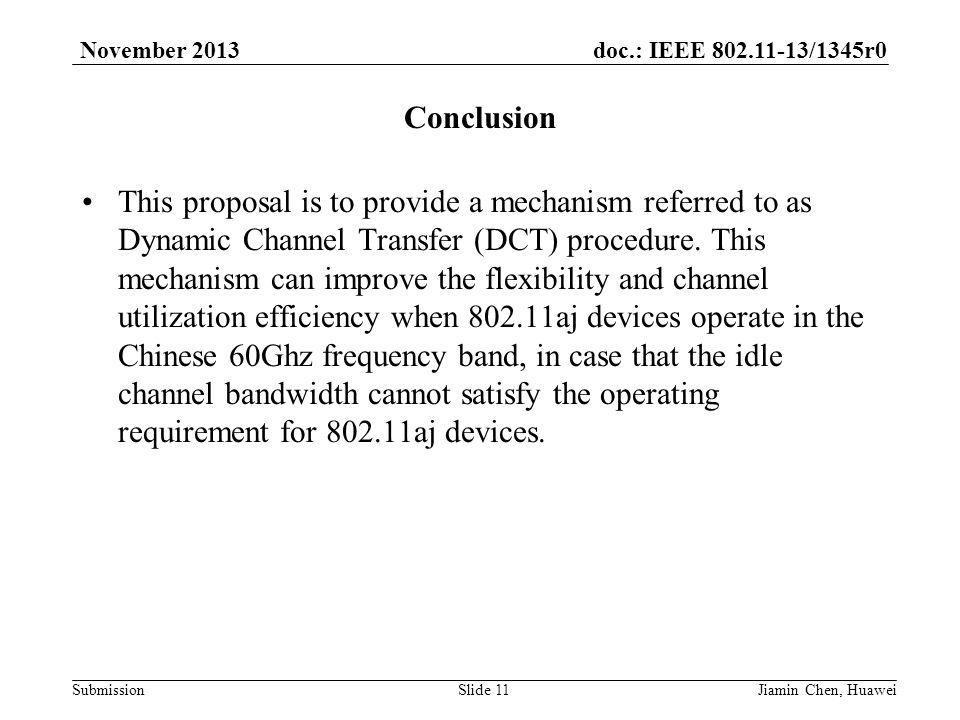 doc.: IEEE /1345r0 Submission November 2013 Conclusion This proposal is to provide a mechanism referred to as Dynamic Channel Transfer (DCT) procedure.